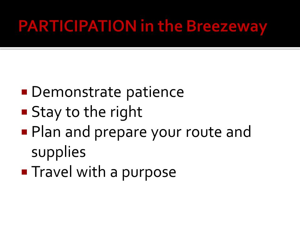  Demonstrate patience  Stay to the right  Plan and prepare your route and supplies  Travel with a purpose