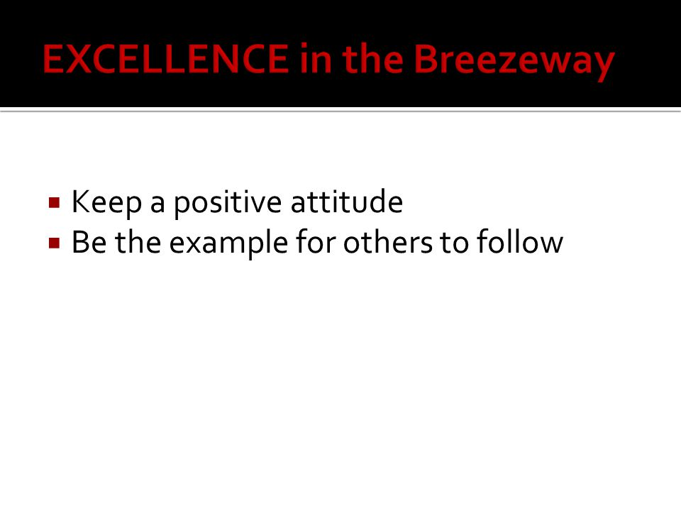  Keep a positive attitude  Be the example for others to follow