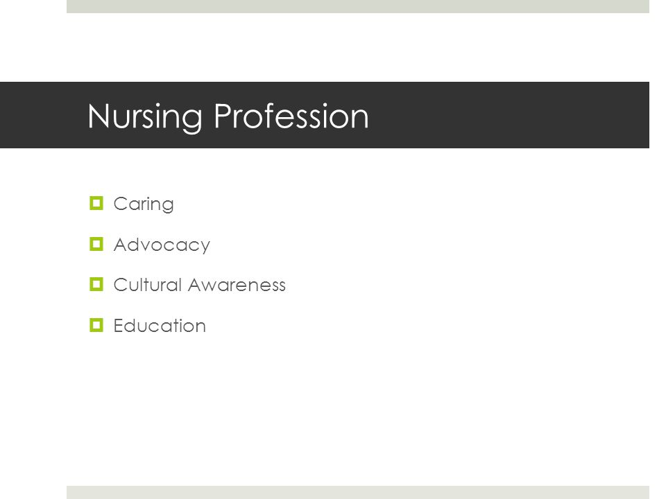 Nursing Profession  Caring  Advocacy  Cultural Awareness  Education