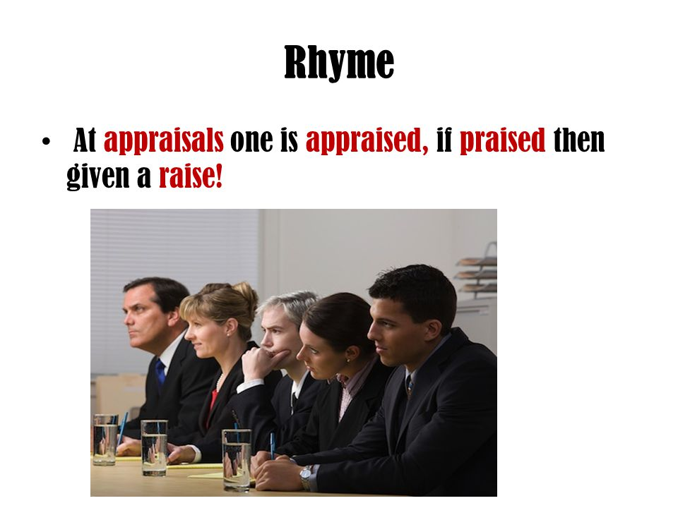 Rhyme At appraisals one is appraised, if praised then given a raise!