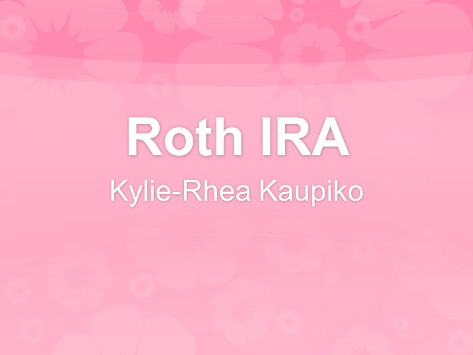 Roth IRA Kylie-Rhea Kaupiko