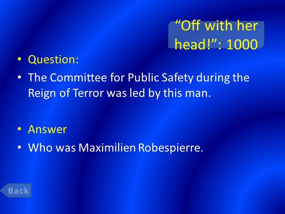 Off with her head! : 1000 Question: The Committee for Public Safety during the Reign of Terror was led by this man.