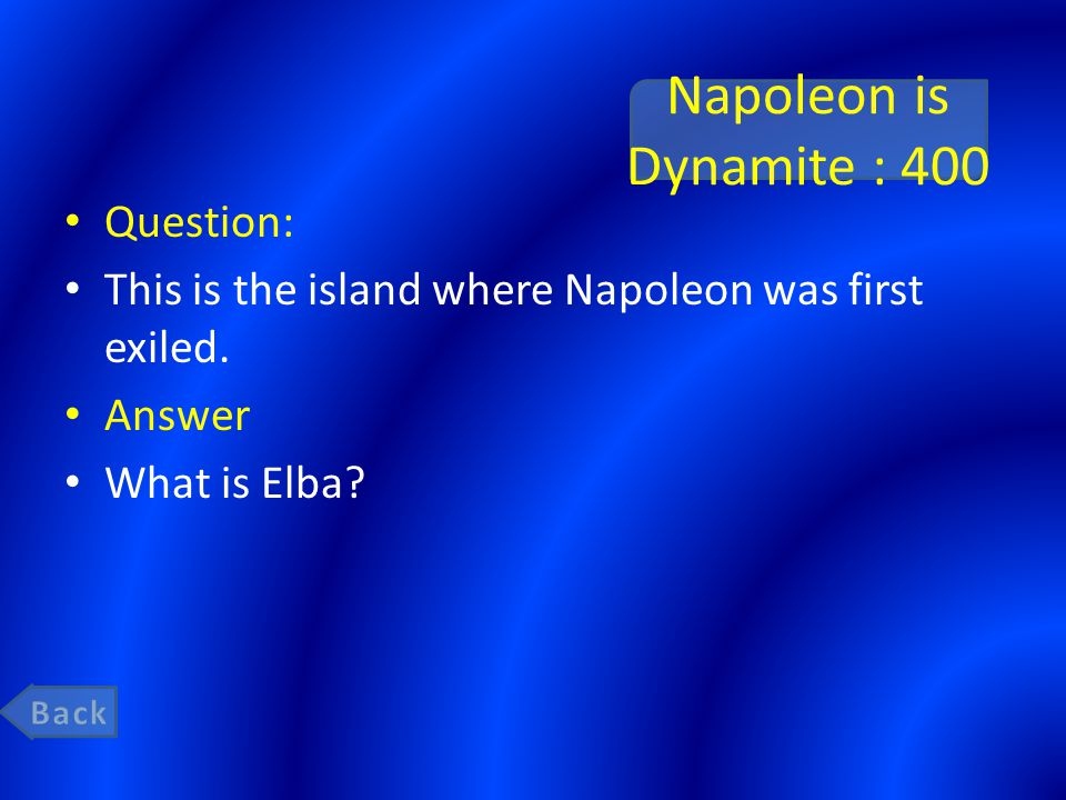 Napoleon is Dynamite : 400 Question: This is the island where Napoleon was first exiled.