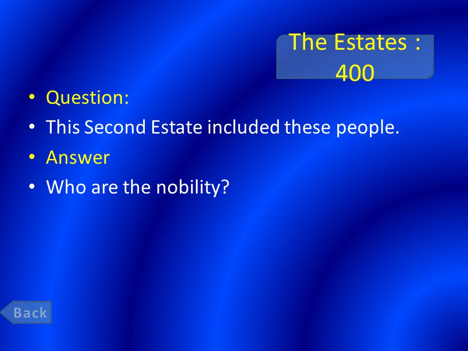 The Estates : 400 Question: This Second Estate included these people. Answer Who are the nobility