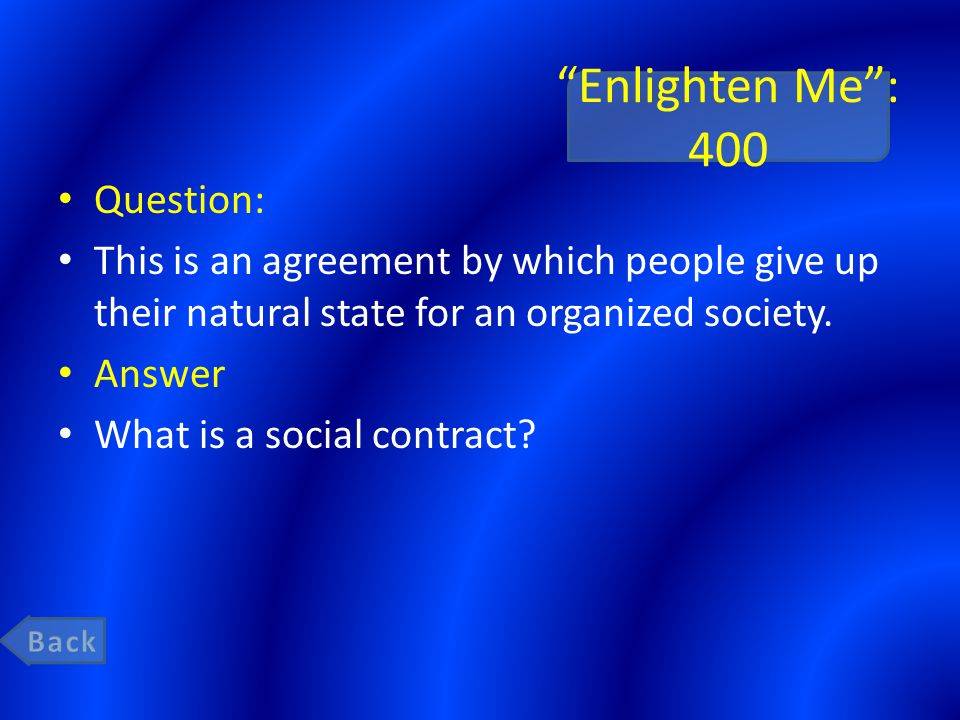 """""""Enlighten Me"""": 400 Question: This is an agreement by which people give up their natural state for an organized society. Answer What is a social contr"""