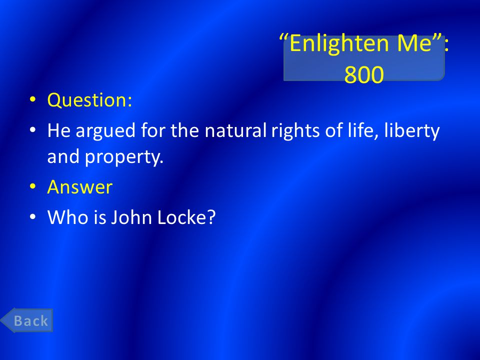 Enlighten Me : 800 Question: He argued for the natural rights of life, liberty and property.