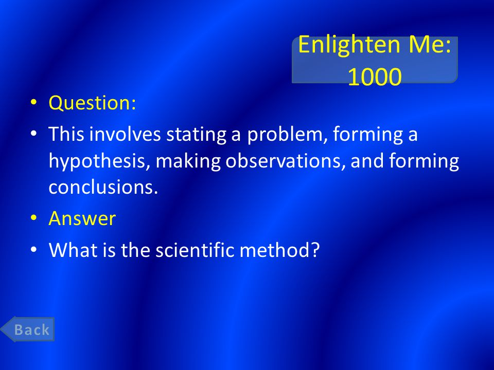 Enlighten Me: 1000 Question: This involves stating a problem, forming a hypothesis, making observations, and forming conclusions. Answer What is the s