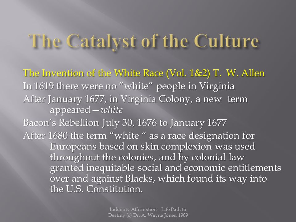 "The Invention of the White Race (Vol. 1&2) T. W. Allen In 1619 there were no ""white"" people in Virginia After January 1677, in Virginia Colony, a new"