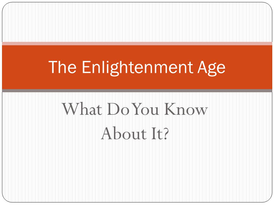 What Do You Know About It? The Enlightenment Age