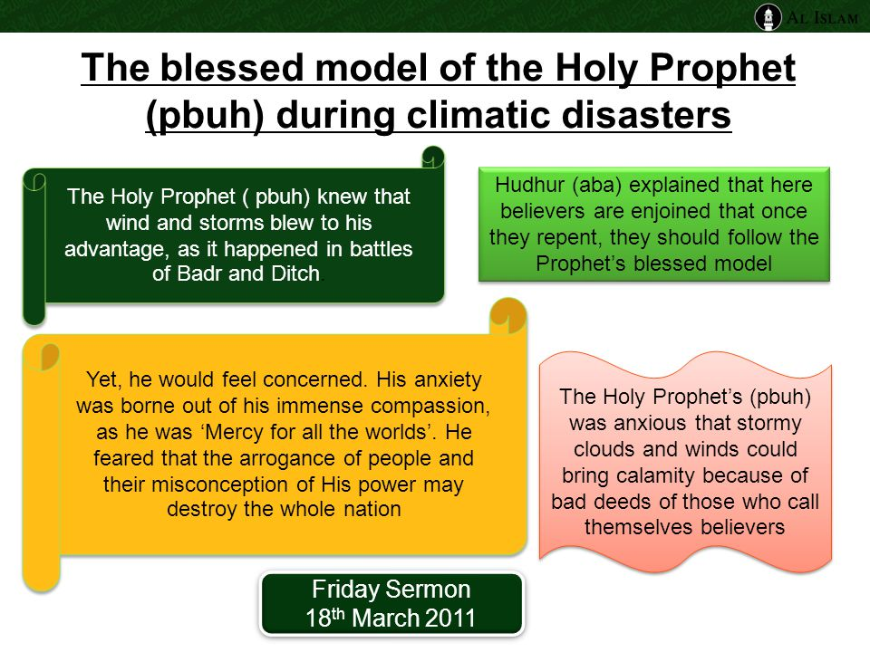 The blessed model of the Holy Prophet (pbuh) during climatic disasters The Holy Prophet ( pbuh) knew that wind and storms blew to his advantage, as it happened in battles of Badr and Ditch.