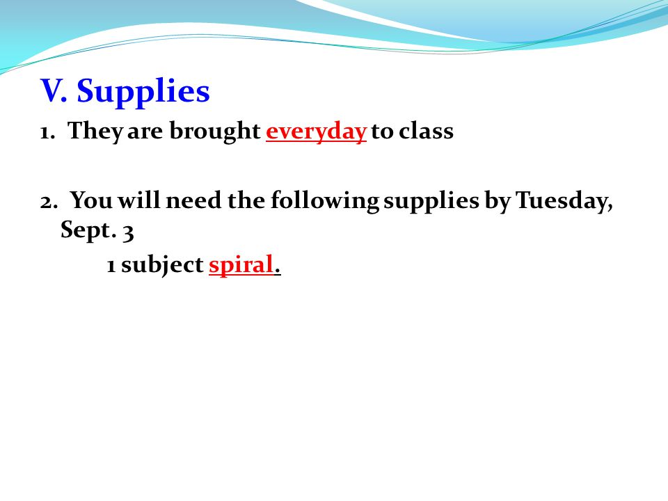 V. Supplies 1. They are brought everyday to class 2.