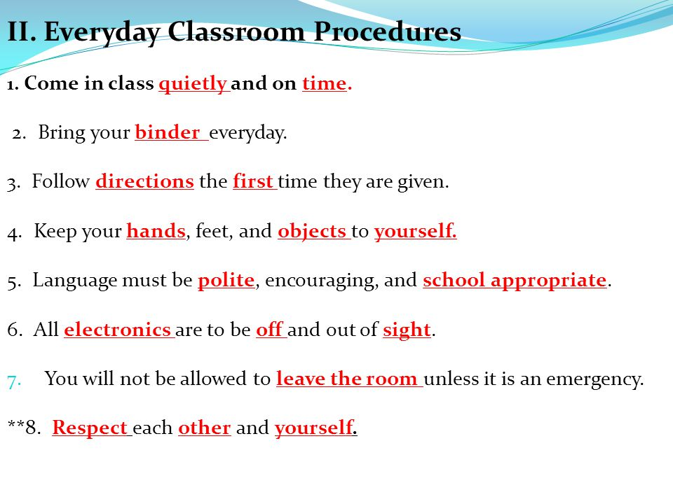 II. Everyday Classroom Procedures 1. Come in class quietly and on time. 2. Bring your binder everyday. 3. Follow directions the first time they are gi