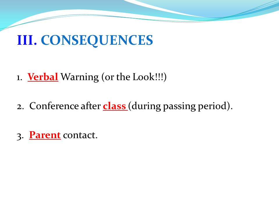 III.CONSEQUENCES 1. Verbal Warning (or the Look!!!) 2.