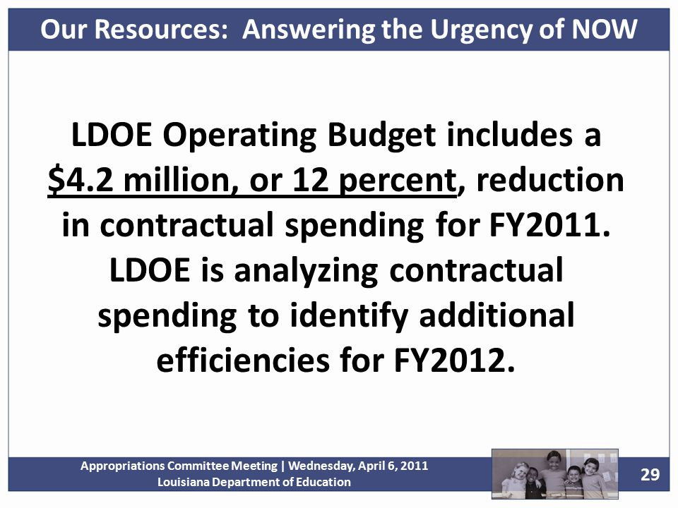 29 Appropriations Committee Meeting | Wednesday, April 6, 2011 Louisiana Department of Education LDOE Operating Budget includes a $4.2 million, or 12 percent, reduction in contractual spending for FY2011.