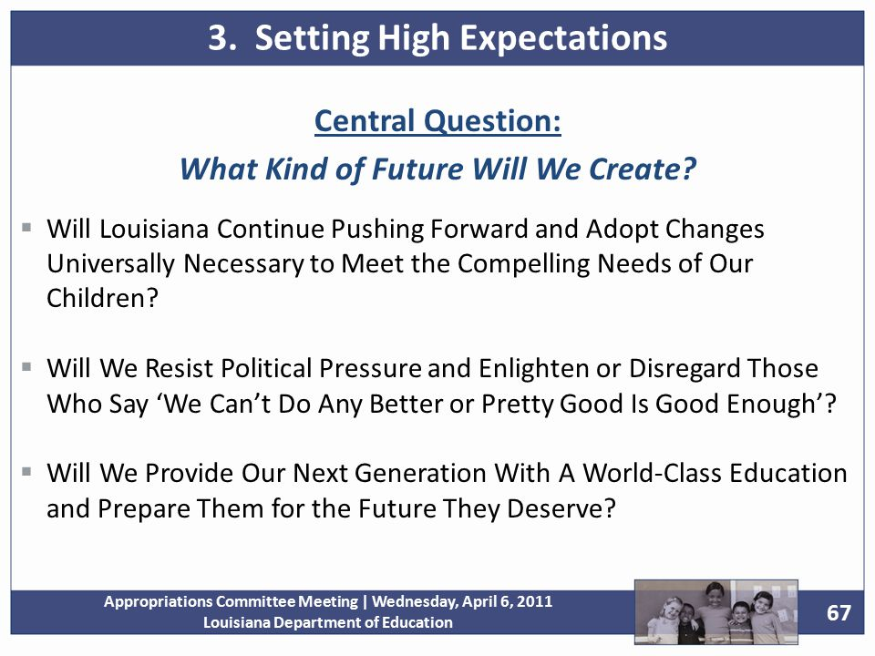 67 Appropriations Committee Meeting | Wednesday, April 6, 2011 Louisiana Department of Education Central Question: What Kind of Future Will We Create.