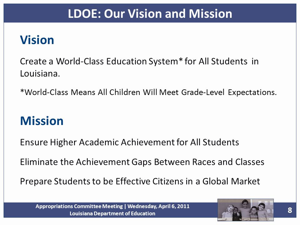 8 Appropriations Committee Meeting | Wednesday, April 6, 2011 Louisiana Department of Education Vision Create a World-Class Education System* for All Students in Louisiana.