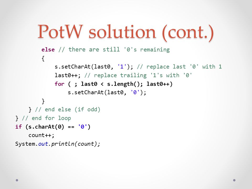 PotW Solution (hax ver.) import java.util.Scanner; public class YoungBetsy { public static void main(String[] args) { Scanner s = new Scanner(System.in); String n = s.next(); int loc = n.lastIndexOf( 1 ); if (loc != 0) System.out.println(n.split( 0 , -1).length + loc + 1); else System.out.println(n.length() - 1); }
