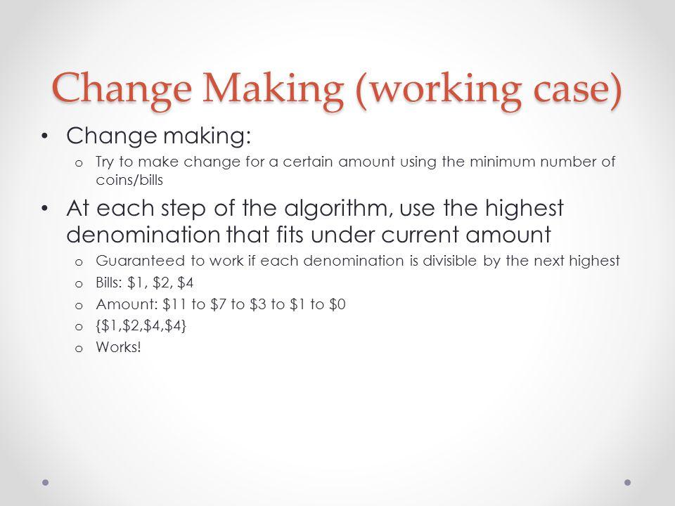 Change Making (fail case) Doesn t always work.