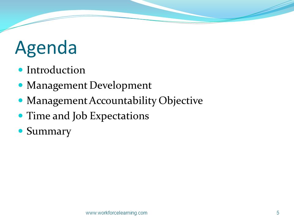 Agenda Introduction Management Development Management Accountability Objective Time and Job Expectations Summary www.workforcelearning.com5