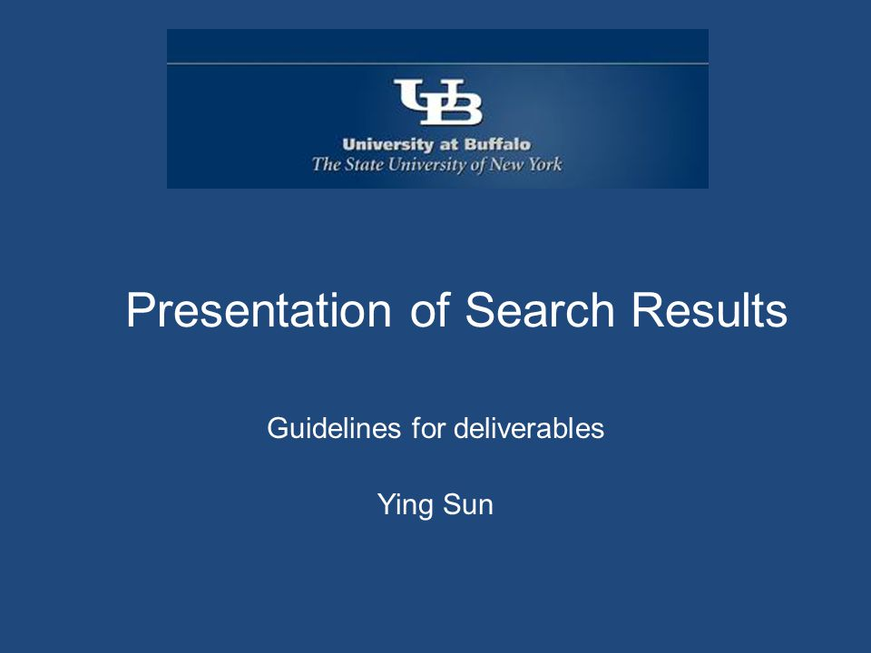 Presentation of Search Results Guidelines for deliverables Ying Sun