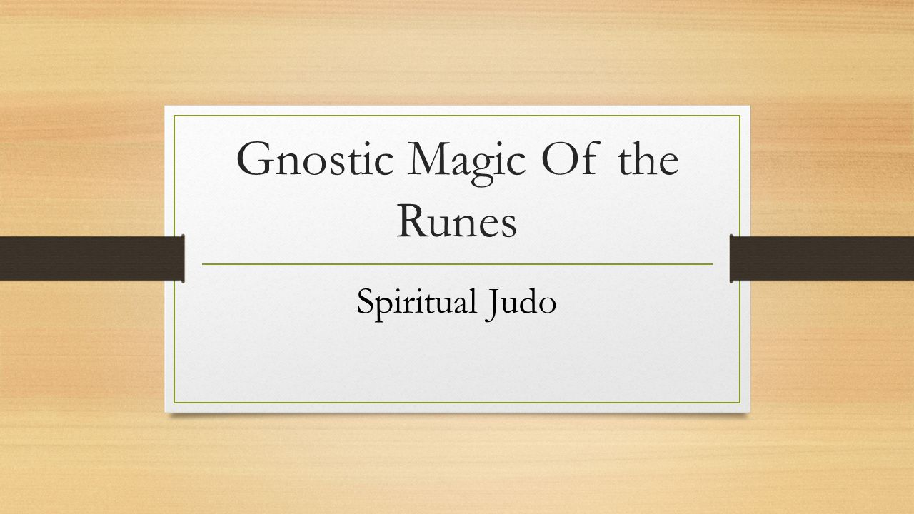 Gnostic Magic Of the Runes Spiritual Judo