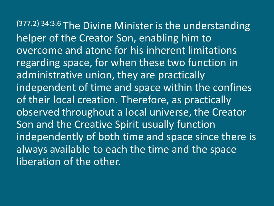 (377.2) 34:3.6 The Divine Minister is the understanding helper of the Creator Son, enabling him to overcome and atone for his inherent limitations reg