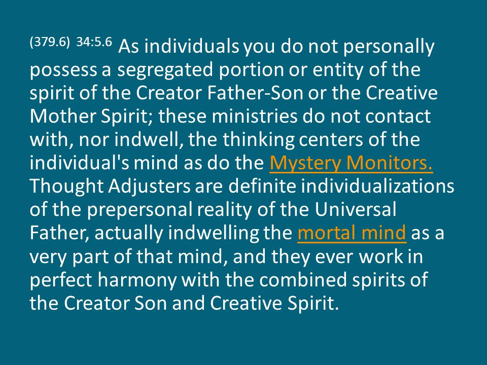 (379.6) 34:5.6 As individuals you do not personally possess a segregated portion or entity of the spirit of the Creator Father-Son or the Creative Mot