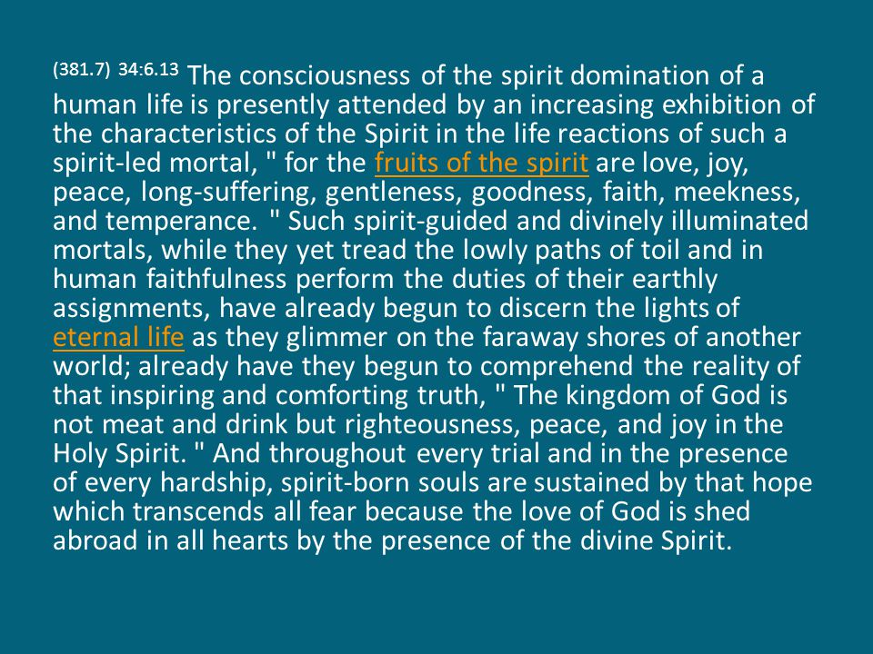 (381.7) 34:6.13 The consciousness of the spirit domination of a human life is presently attended by an increasing exhibition of the characteristics of