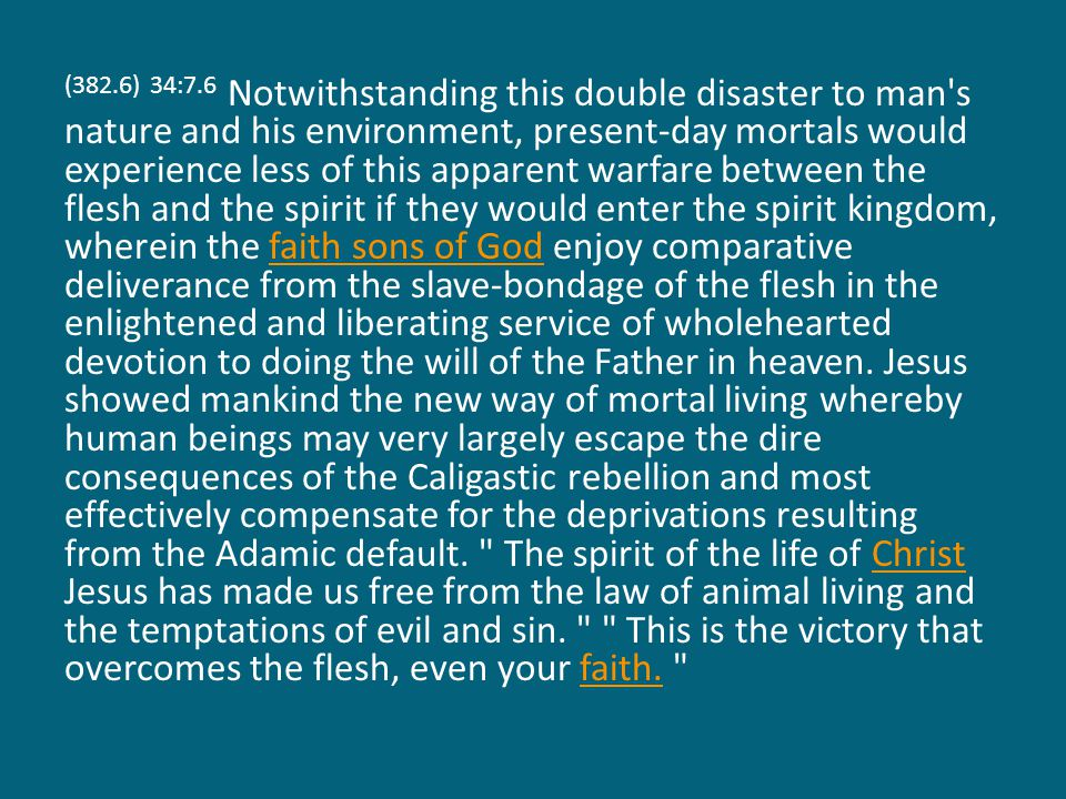 (382.6) 34:7.6 Notwithstanding this double disaster to man's nature and his environment, present-day mortals would experience less of this apparent wa