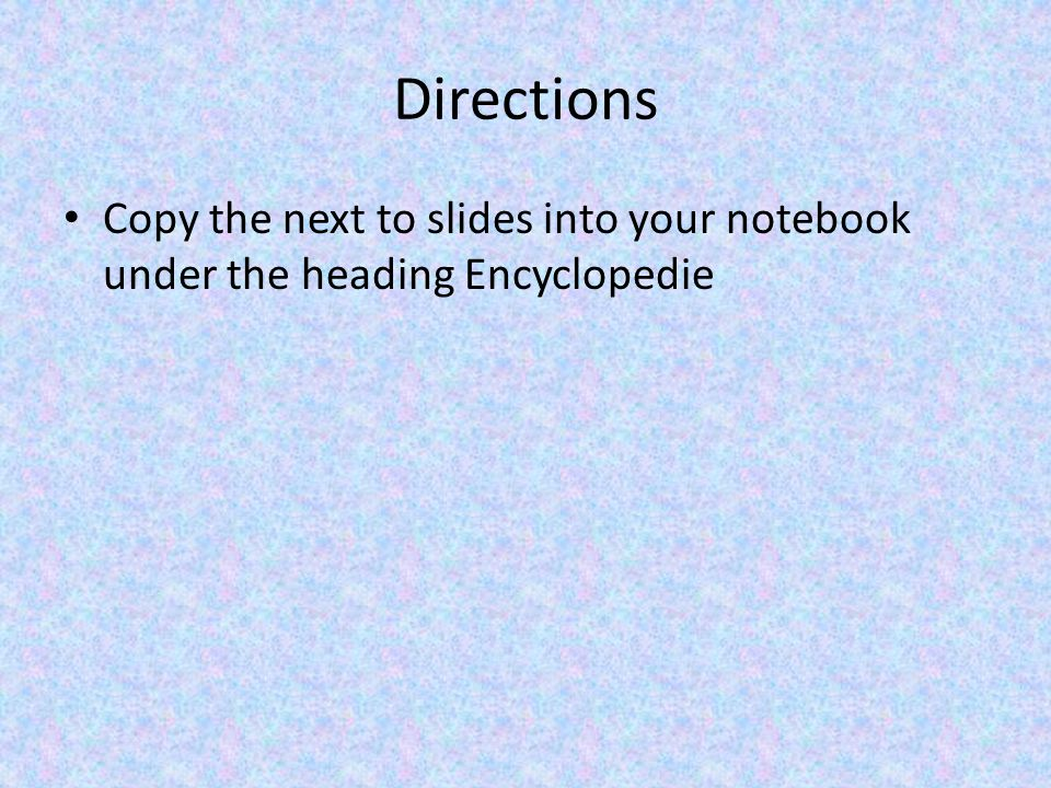 Directions Copy the next to slides into your notebook under the heading Encyclopedie