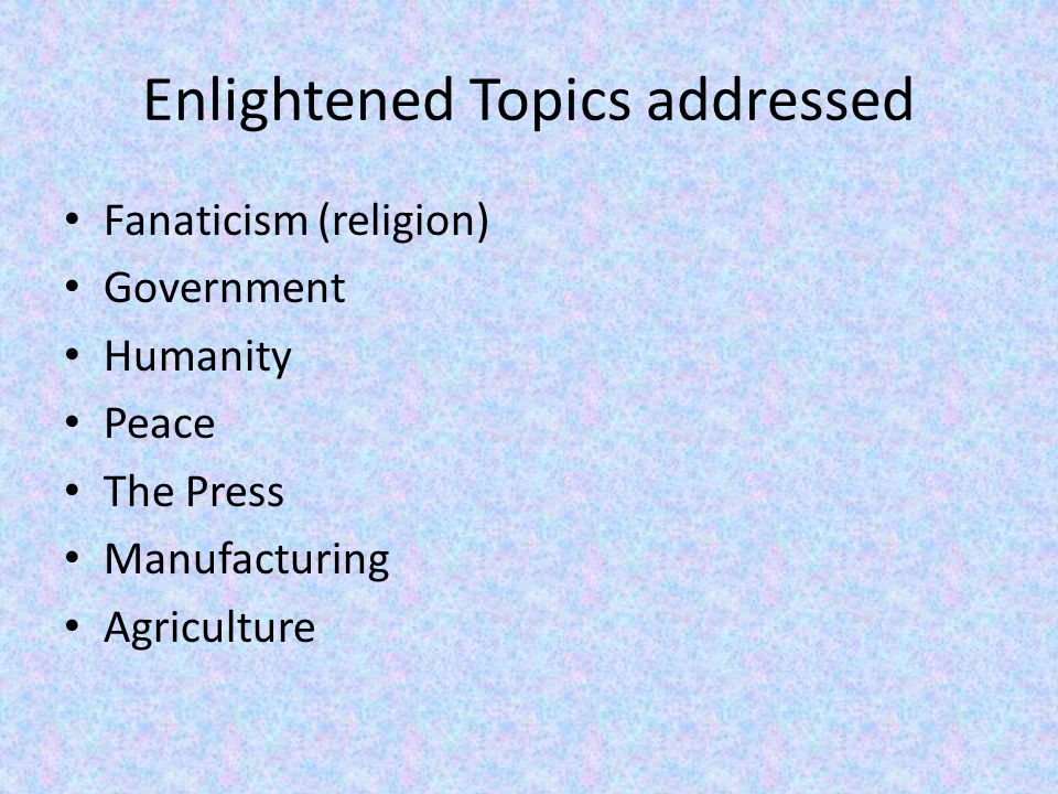 Enlightened Topics addressed Fanaticism (religion) Government Humanity Peace The Press Manufacturing Agriculture