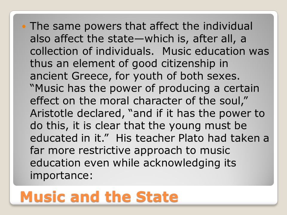 Music and the State The same powers that affect the individual also affect the state—which is, after all, a collection of individuals.