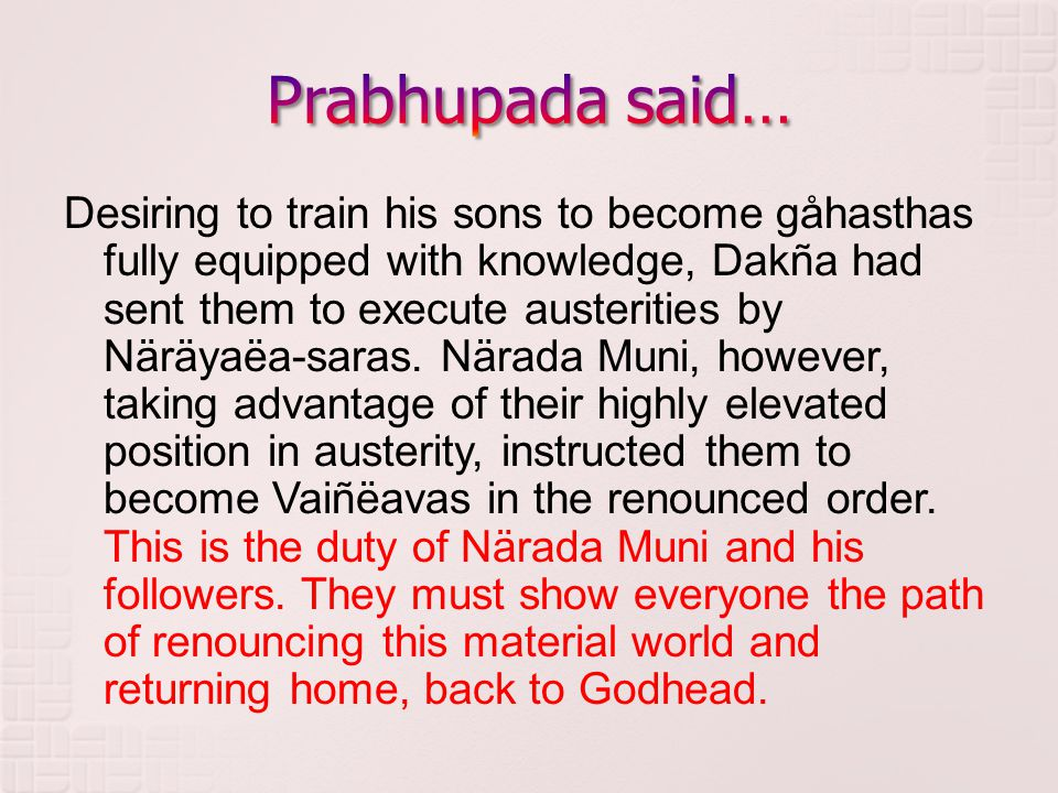 Desiring to train his sons to become gåhasthas fully equipped with knowledge, Dakña had sent them to execute austerities by Näräyaëa-saras.