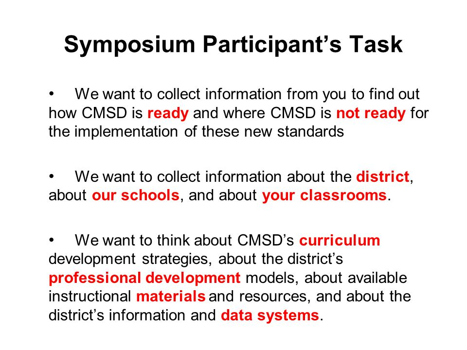 Conference Participant's Task Take a minute to think about how ready and not ready your own districts are for the implementation of these new standards Think about how to collect information about your district, about your schools, and about your classrooms.