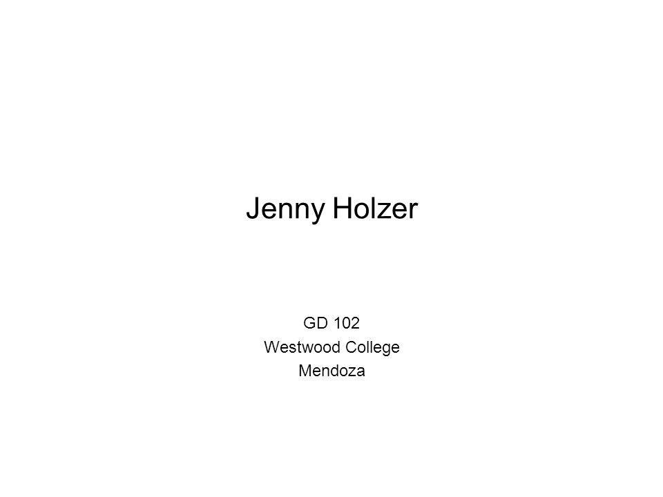 Jenny Holzer GD 102 Westwood College Mendoza