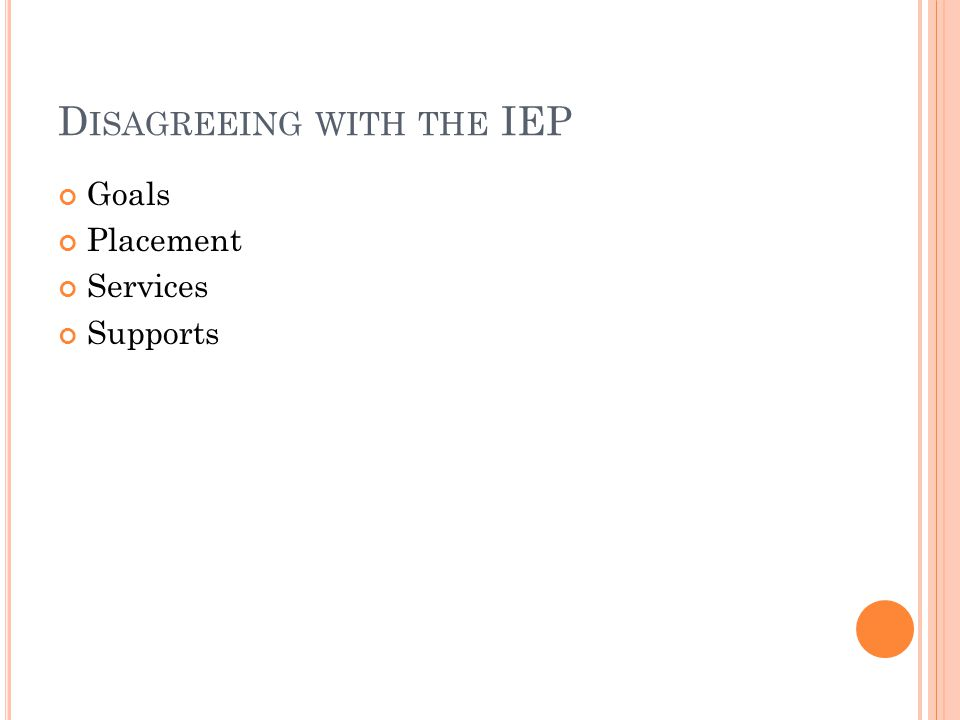 D ISAGREEING WITH THE IEP Goals Placement Services Supports