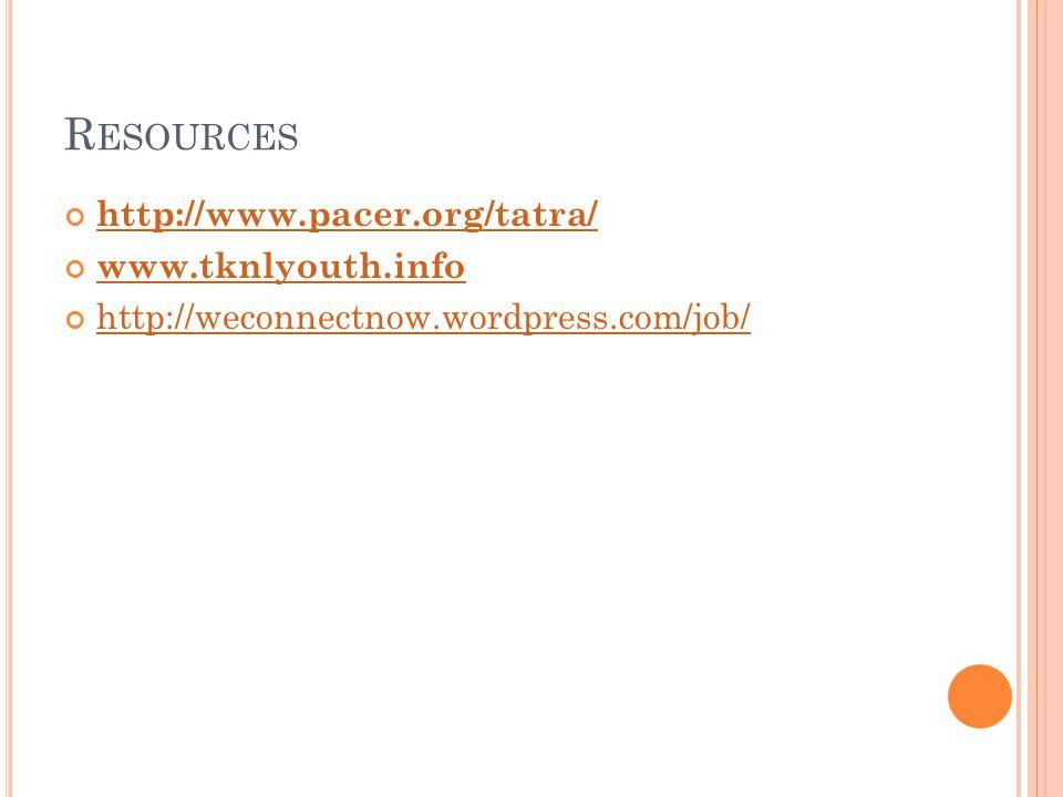 R ESOURCES http://www.pacer.org/tatra/ www.tknlyouth.info http://weconnectnow.wordpress.com/job/