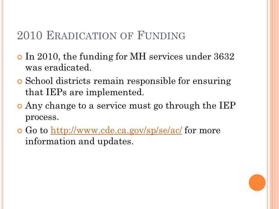 2010 E RADICATION OF F UNDING In 2010, the funding for MH services under 3632 was eradicated.