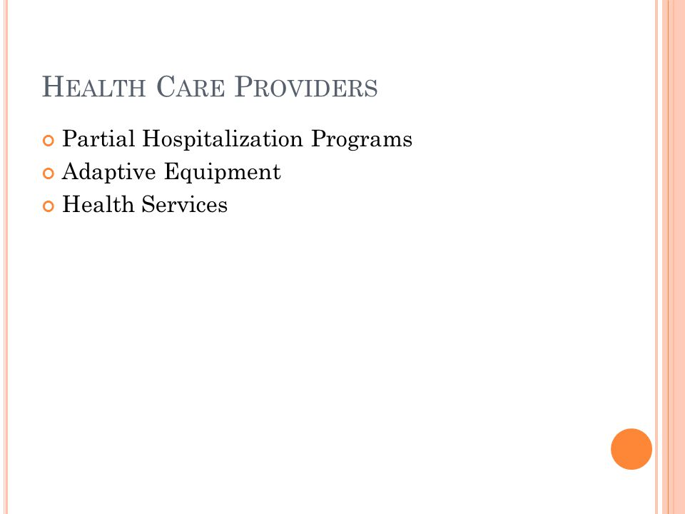 H EALTH C ARE P ROVIDERS Partial Hospitalization Programs Adaptive Equipment Health Services