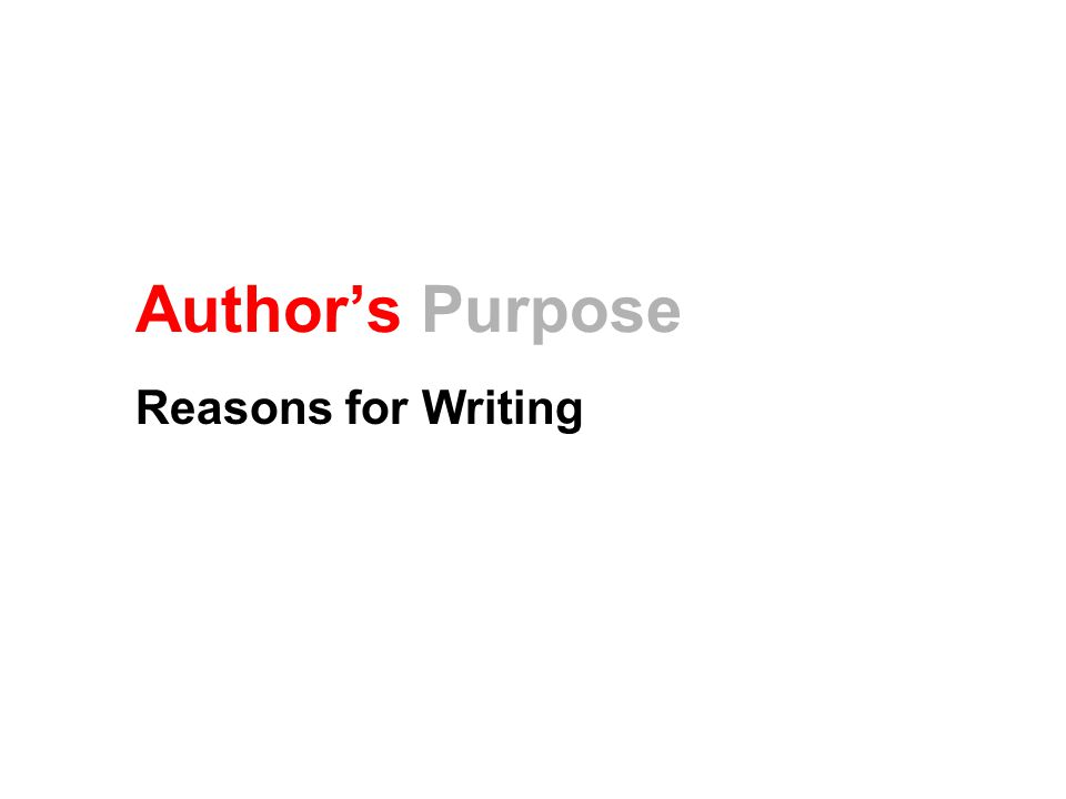 Author's Purpose Reasons for Writing