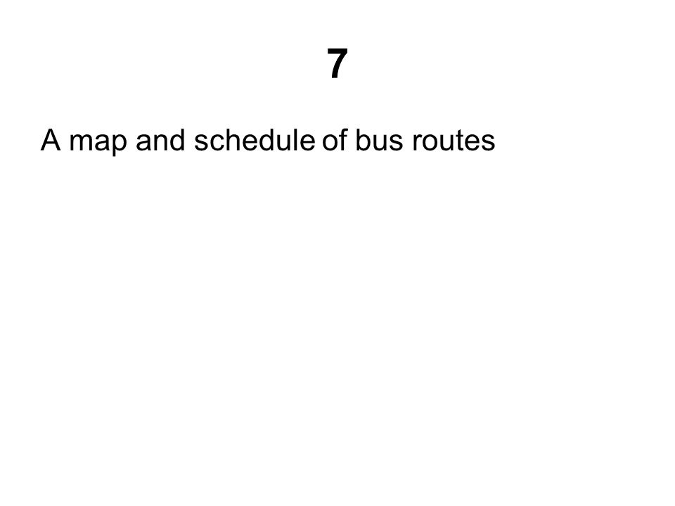 7 A map and schedule of bus routes
