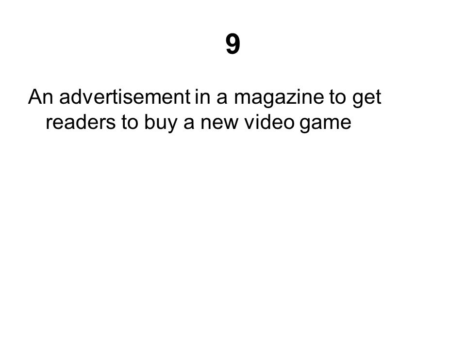 9 An advertisement in a magazine to get readers to buy a new video game
