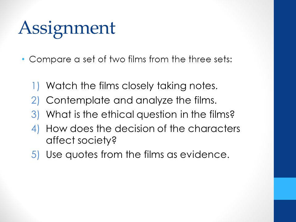 Assignment Compare a set of two films from the three sets: 1)Watch the films closely taking notes.
