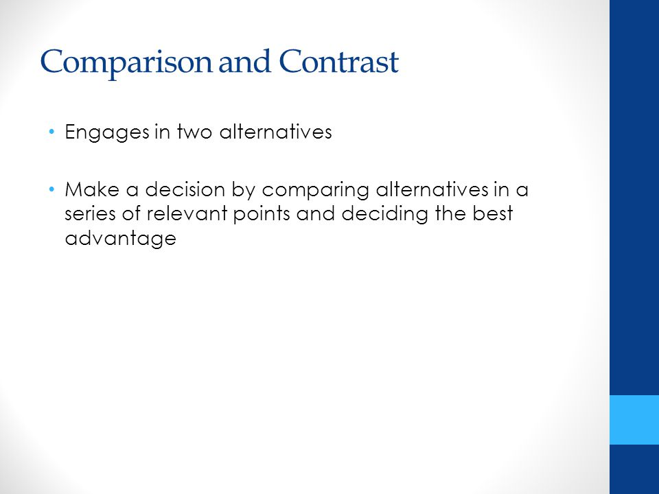 Engages in two alternatives Make a decision by comparing alternatives in a series of relevant points and deciding the best advantage