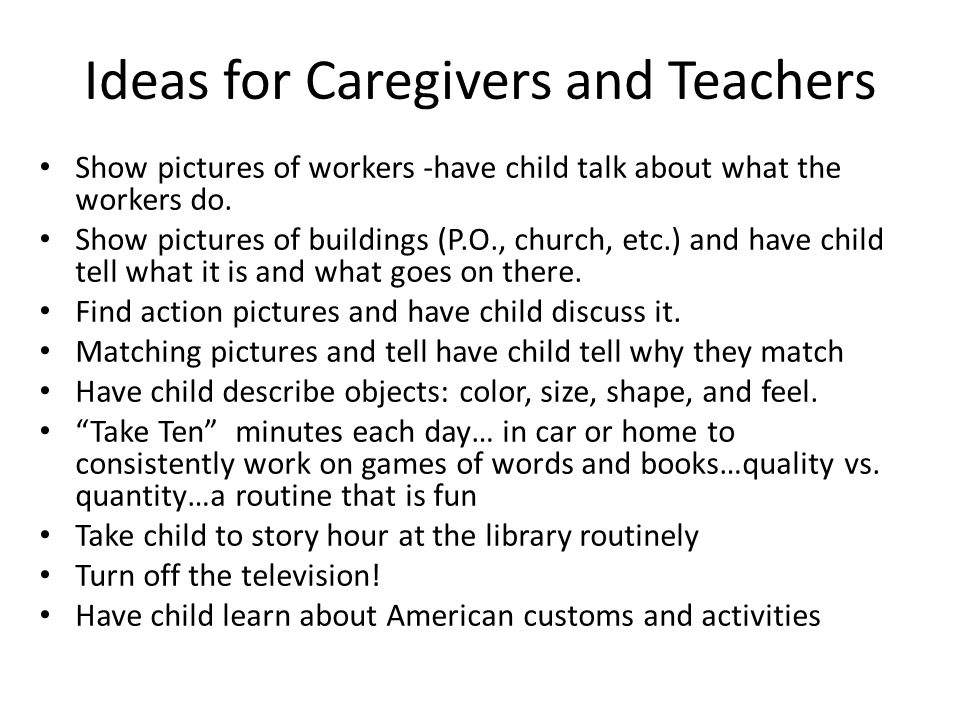 Ideas for Caregivers and Teachers Show pictures of workers -have child talk about what the workers do.