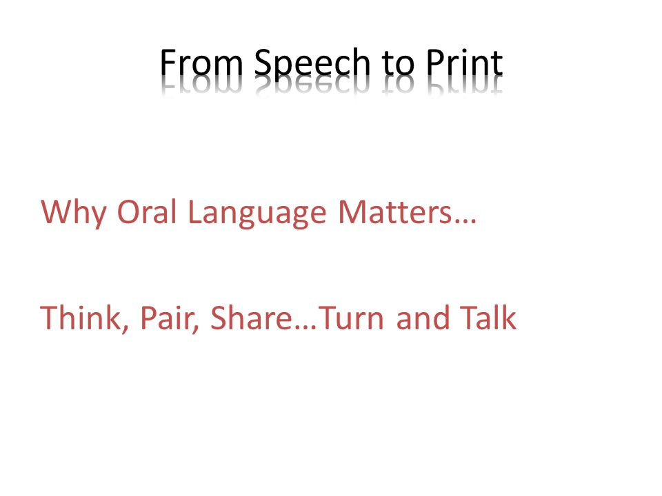 Why Oral Language Matters… Think, Pair, Share…Turn and Talk