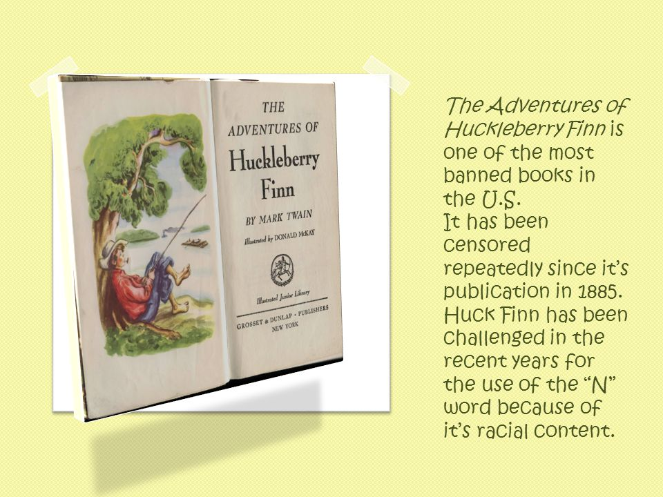The Adventures of Huckleberry Finn is one of the most banned books in the U.S.