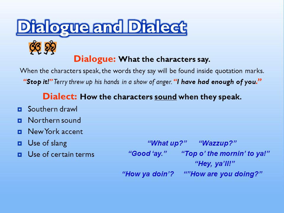 Dialogue: What the characters say.