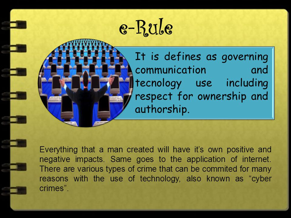 e-Rule It is defines as governing communication and tecnology use including respect for ownership and authorship.