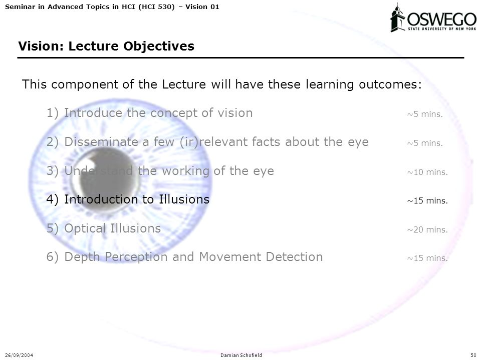 Seminar in Advanced Topics in HCI (HCI 530) – Vision 01 26/09/2004Damian Schofield50 Vision: Lecture Objectives This component of the Lecture will hav